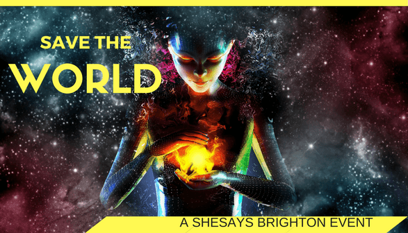 SheSays: Save The World!