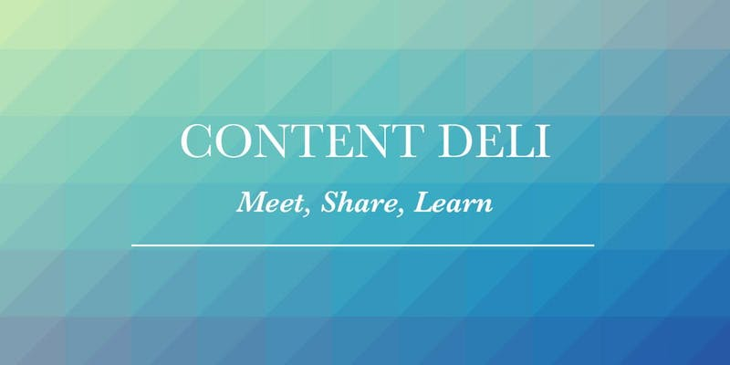 The content deli — meet, share, learn